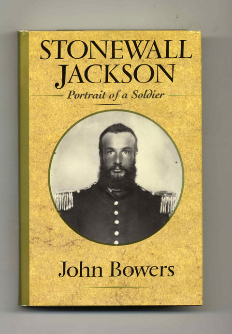 Stonewall Jackson: Portrait of a Soldier - 1st Edition/1st Printing. John Bowers.