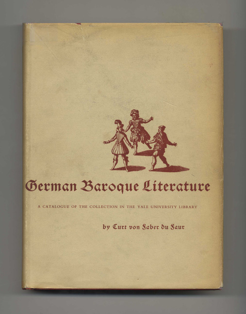 German Baroque Literature: A Catalogue of the Collection in the Yale University Library and German Baroque Literature: A Catalogue of the Collection in the Yale University Library, Volume 2 - 1st Edition/1st Printing. Curt von Faber du Faur.