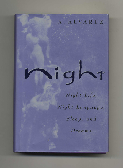 Night: Night Life, Night Language, Sleep, and Dreams - 1st Edition/1st Printing. Alvarez, lfred.