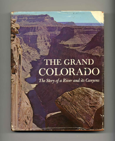 The Grand Colorado: The Story of a River and its Canyons - 1st Edition/1st Printing. T. H. Watkins, and contributors.