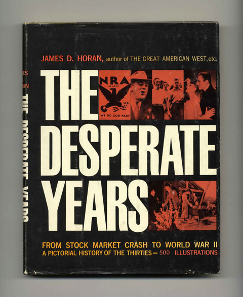 The Desperate Years: A Pictorial History of the Thirties - 1st Edition/1st Printing. James D. Horan.