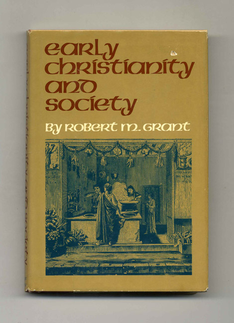 Early Christianity and Society - 1st Edition/1st Printing. Robert M. Grant.