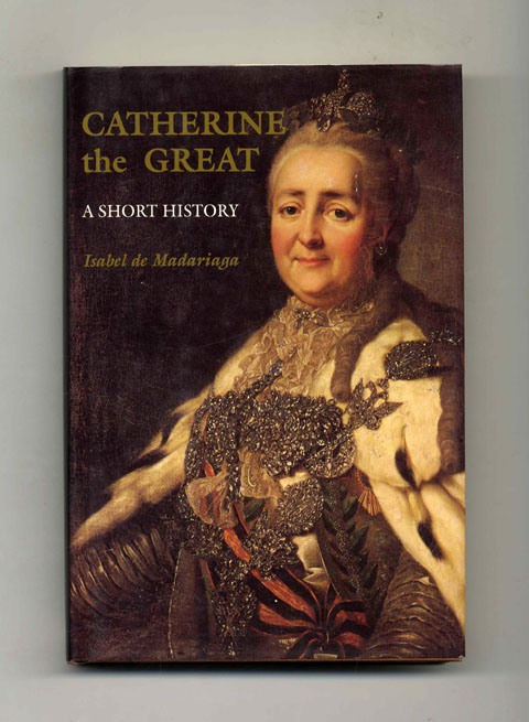 Catherine the Great: a Short History - 1st Edition/1st Printing. Isabel de Madariaga.