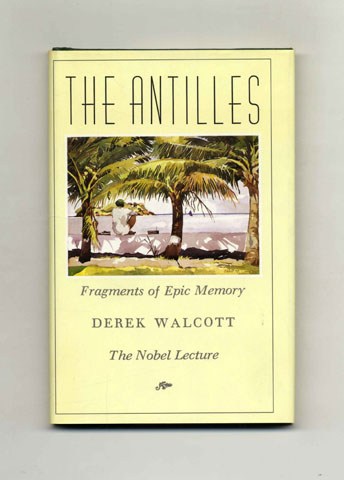 The Antilles: Fragments of Epic Memory -- the Nobel Lecture - 1st Edition/1st Printing. Derek Walcott.