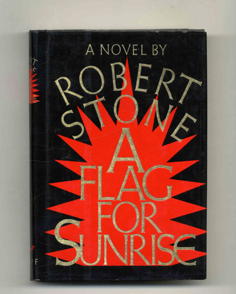 A Flag For Sunrise - 1st Edition/1st Printing. Robert Stone.
