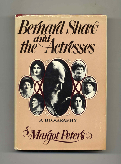 Bernard Shaw and the Actresses: A Biography - 1st Edition/1st Printing. Margot Peters.