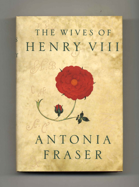 The Wives of Henry VIII - 1st US Edition/1st Printing. Antonia Fraser.