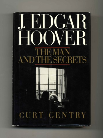 J. Edgar Hoover: The Man and the Secrets. Curt Gentry.