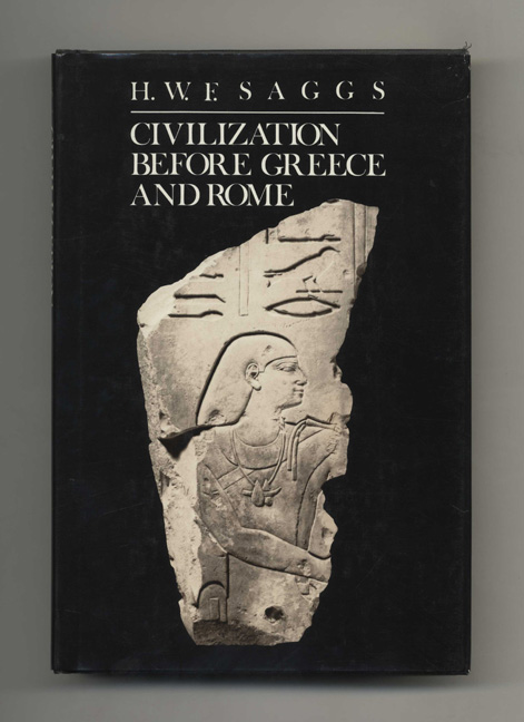 Civilization before Greece and Rome - 1st Edition/1st Printing. H. W. F. Saggs.