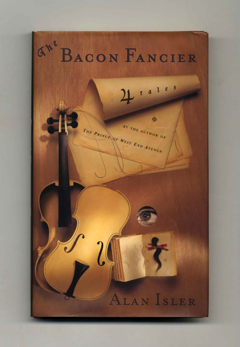 The Bacon Fancier: Four Tales - 1st Edition/1st Printing. Alan Isler.