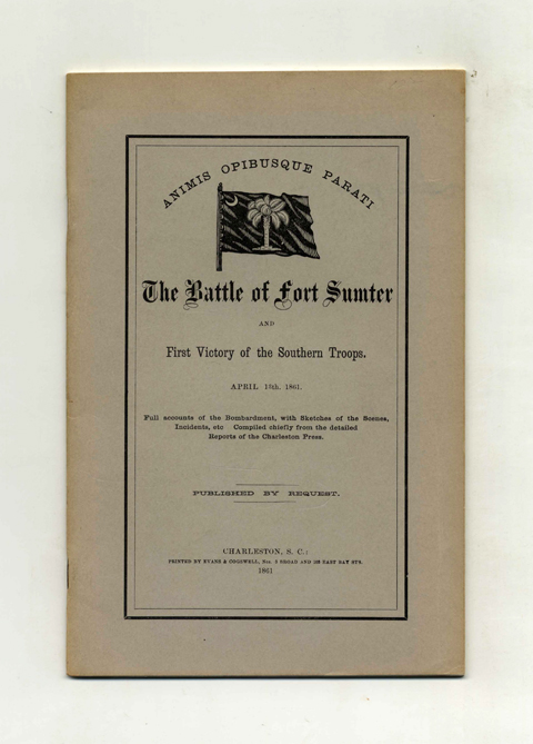 The Battle of Fort Sumter and First Victory of the Southern Troops. April 13th, 1861. Full Accounts of the Bombardment, with Sketches of the Scenes, Incidents, Etc. Compiled Chiefly from the Detailed Reports of the Charleston Press. Fort Sumter.