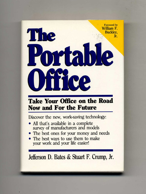 The Portable Office: Take Your Office on the Road Now and For the Future - 1st Edition/1st Printing. Jefferson D. Bates, Stuart F. Crump Jr.
