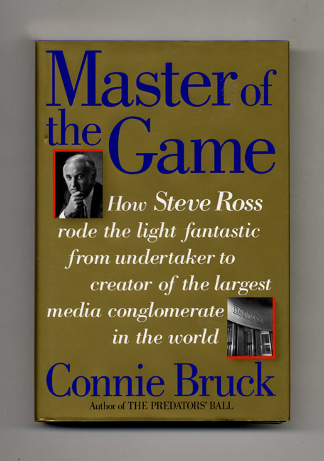 Master of the Game: Steve Ross and the Creation of Time Warner - 1st Edition/1st Printing. Connie Bruck.