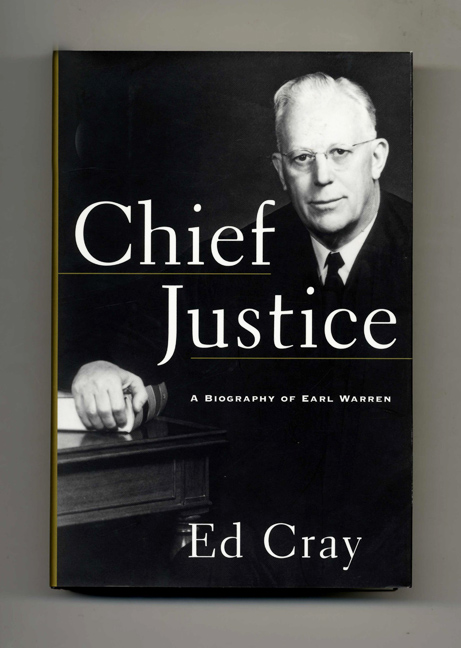 Chief Justice: A Biography of Earl Warren - 1st Edition/1st Printing. Ed Cray.