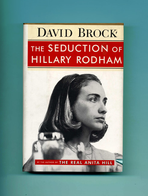 The Seduction of Hillary Rodham - 1st Edition/1st Printing. David Brock.