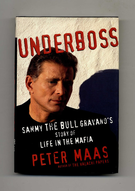 Underboss: Sammy the Bull Gravano's Story of Life in the Mafia - 1st Edition/1st Printing. Peter Maas.