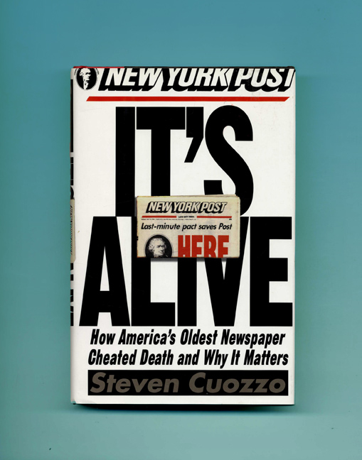 It's Alive: How America's Oldest Newspaper Cheated Death and Why It Matters - 1st Edition/1st Printing. Steven Cuozzo.