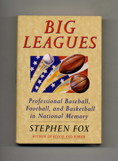 Big Leagues: Professional Baseball, Football, and Basketball in National Memory - 1st Edition/1st Printing. Stephen Fox.