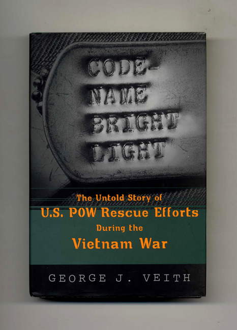 Code-Name Bright Light: the Untold Story of U. S. POW Rescue Efforts During the Vietnam War - 1st Edition/1st Printing. George J. Veith.