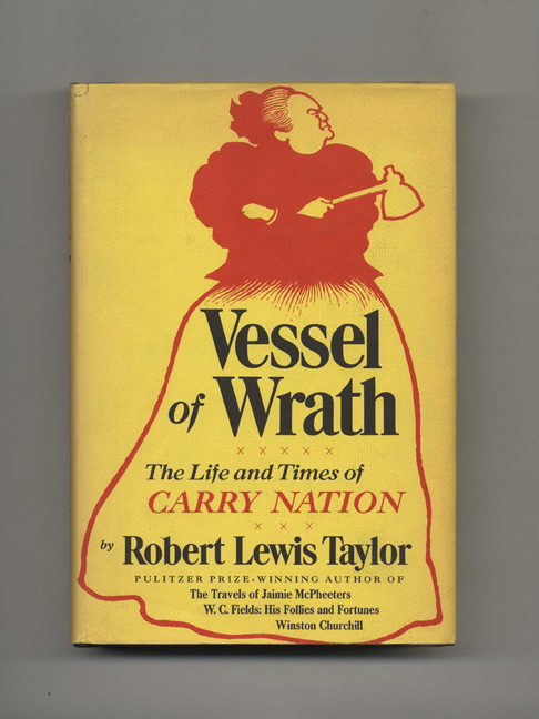 Vessel of Wrath: The Life and Times of Carry Nation - 1st Edition/1st Printing. Robert Lewis Taylor.