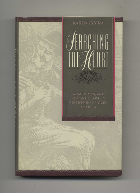 Searching the Heart: Women, Men, and Romantic Love in Nineteenth-Century America - 1st Edition/1st Printing. Karen Lystra.