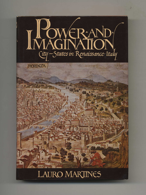 Power and Imagination: City-States in Renaissance Italy - 1st US Edition/1st Printing. Lauro Martines.