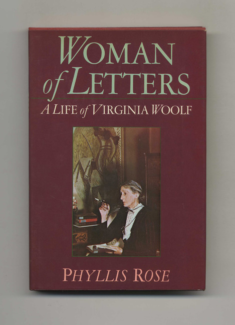 Woman of Letters: A Life of Virginia Woolf - 1st Edition/1st Printing. Phyllis Rose.