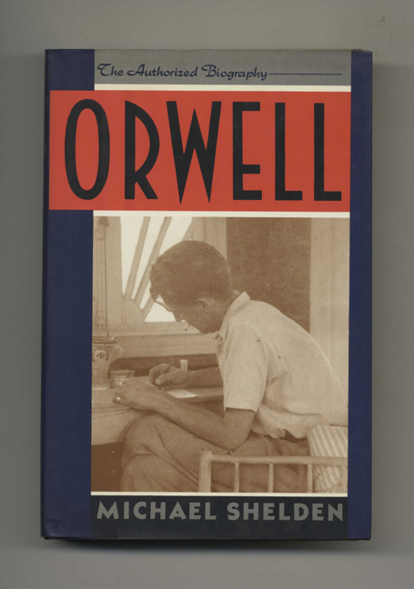 Orwell: The Authorized Biography - 1st Edition/1st Printing. Michael Shelden.