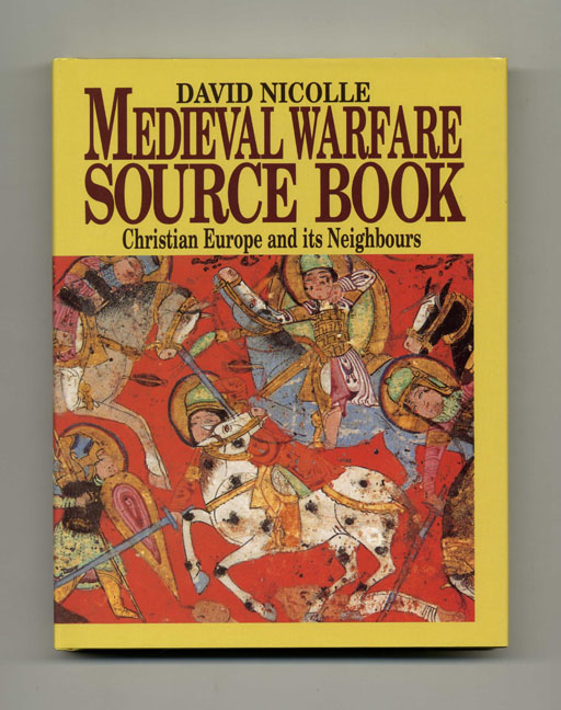 Medieval Warfare Source Book. Volume 2: Christian Europe and its Neighbours. David Nicolle.