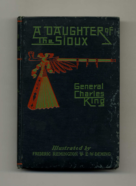A Daughter of the Sioux: A Tale of the Indian Frontier. Charles King, General.