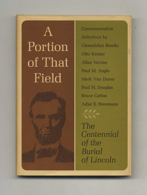 A Portion of That Field: The Centennial of the Burial of Lincoln - 1st Edition/1st Printing. Gwendolyn Brooks, Paul M. Angle, Allan Nevins, Otto Kerner.