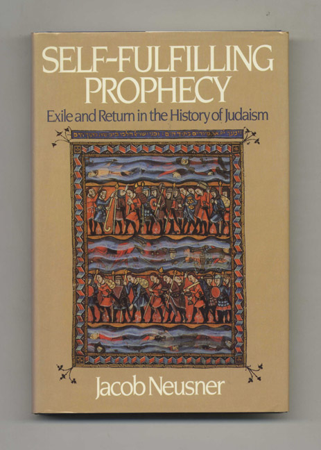 Self-Fulfilling Prophecy: Exile and Return in the History of the Judaism - 1st Edition/1st Printing. Jacob Neusner.
