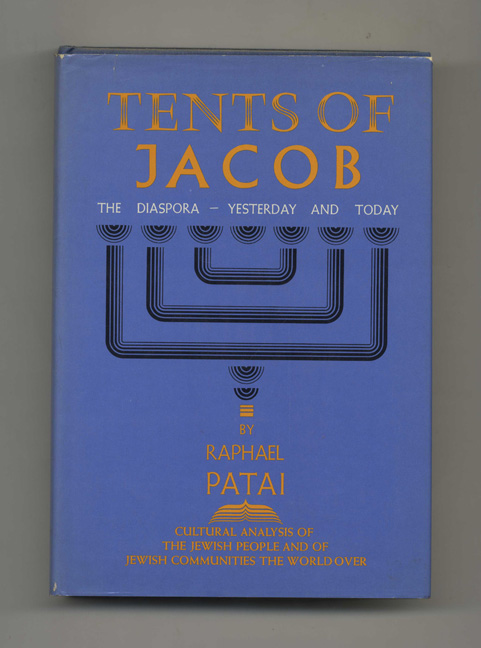 Tents of Jacob: The Diaspora -- Yesterday and Today - 1st Edition/1st Printing. Raphael Patai.