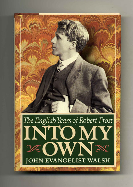 Into My Own: The English Years of Robert Frost, 1912-1915 - 1st Edition/1st Printing. John Evangelist Walsh.
