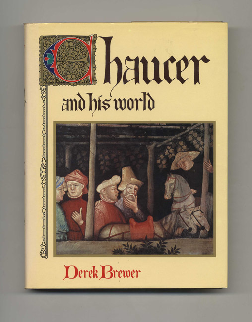 Chaucer and His World - 1st Edition/1st Printing. Derek Brewer.