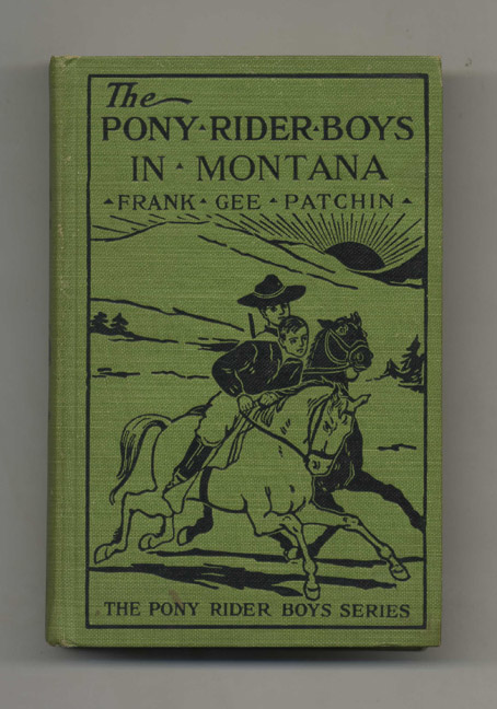 The Pony Rider Boys in Montana; On the Mystery of the Old Custer Trail - 1st Edition/1st Printing. Frank Gee Patchin.