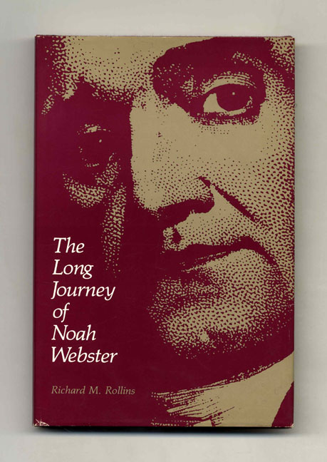 The Long Journey of Noah Webster - 1st Edition/1st Printing. Richard M. Rollins.
