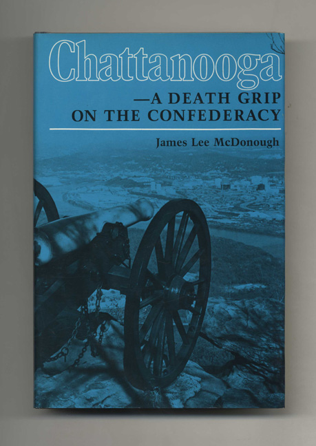 Chattanooga -- A Death Grip on the Confederacy - 1st Edition/1st Printing. James Lee McDonough.