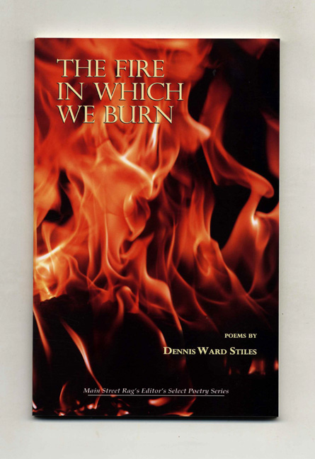 The Fire in Which We Burn - 1st Edition/1st Printing. Dennis Ward Stiles.