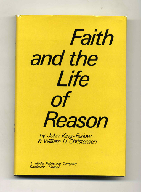 Faith and the Life of Reason - 1st Edition/1st Printing. John King-Farlow, William N. Christensen.