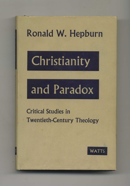 Christianity and Paradox: Critical Studies in Twentieth-Century Theology - 1st Edition/1st Printing. Ronald W. Hepburn.