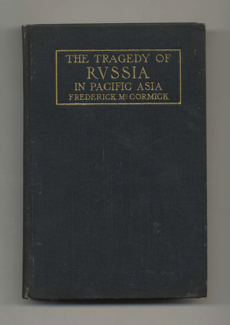 The Tragedy of Russia in Pacific Asia. Frederick McCormick.