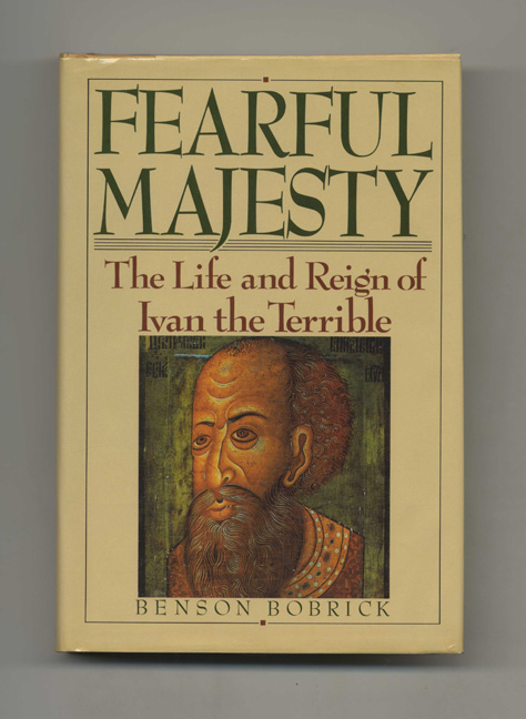 Fearful Majesty: The Life and Reign of Ivan the Terrible - 1st Edition/1st Printing. Benson Bobrick.