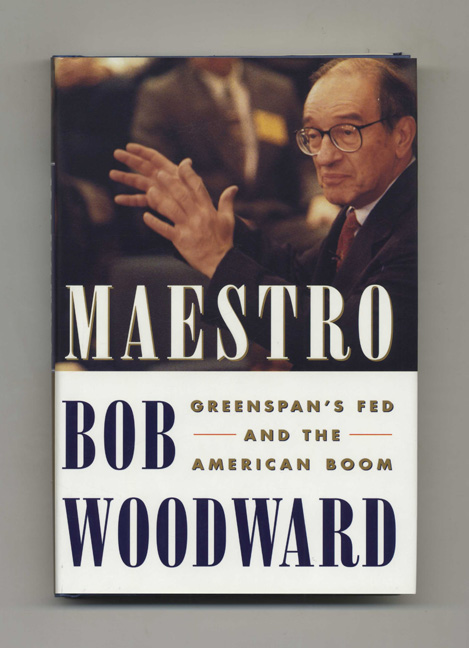 Maestro: Greenspan's Fed and the American Boom - 1st Edition/1st Printing. Bob Woodward.