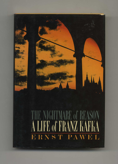 The Nightmare of Reason: A Life of Franz Kafka - 1st Edition/1st Printing. Ernst Pawel.