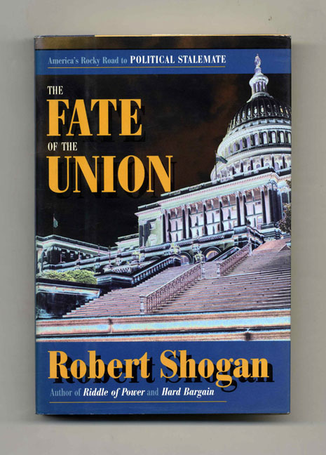 The Fate of the Union: America's Rocky Road to Political Stalemate - 1st Edition/1st Printing. Robert Shogan.