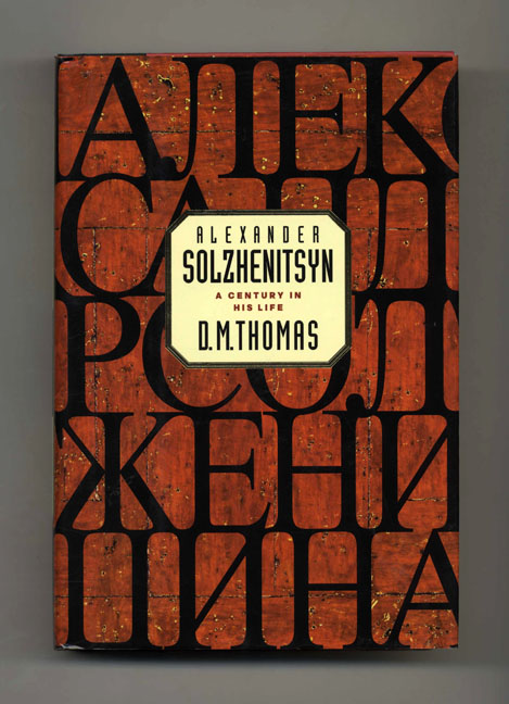 Alexander Solzhenitsyn: A Century in His Life - 1st Edition/1st Printing. D. M. Thomas.