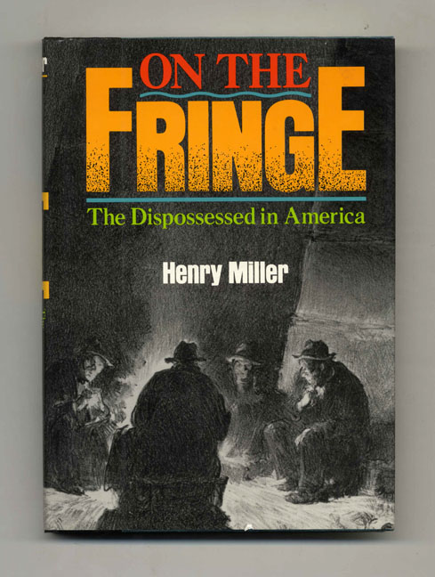 On the Fringe: The Dispossessed in America - 1st Edition/1st Printing. Henry Miller.