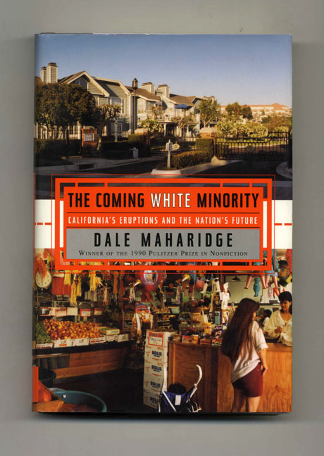 The Coming White Minority: California's Eruptions and the Nation's Future - 1st Edition/1st Printing. Dale Maharidge.