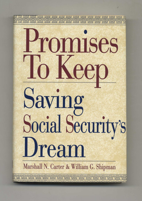 Promises to Keep: Saving Social Security's Dream - 1st Edition/1st Printing. Marshall N. Carter, William G. Shipman.